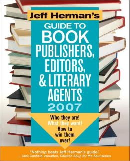 Jeff Herman's Guide to Book Publishers, Editors, and Literary Agents: Who They Are! What They Want! How to Win Them Over!