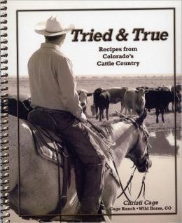 Tried & True: Recipes from Colorado's Cattle Country