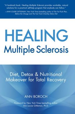 Healing Multiple Sclerosis: Diet, Detox & Nutritional Makeover for Total Recovery