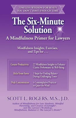 The Six Minute Solution: A Mindfulness Primer for Lawyers