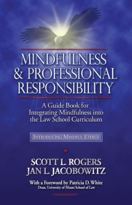 Mindfulness and Professional Responsibility: A Guide Book for Integrating Mindfulness into the Law School Curriculum