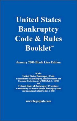 Unites States Bankruptcy Code and Rules Booklet, January 2006 Black Line Edition