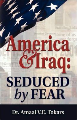 America & Iraq: Seduced By Fear