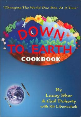 Down to Earth Cookbook: Changing the World One Bite at a Time