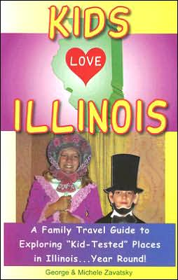 Kids Love Illinois: A Family Travel Guide to Exploring Kid-Tested Places in Illinois... Year Round!