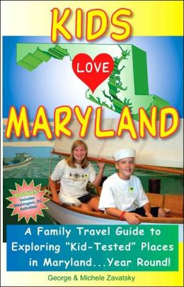 Kids Love Maryland: A Family Travel Guide to Exploring Kid-Tested Places in Maryland... Year Round!