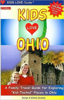 Kids Love Ohio, 5th Edition: A Family Travel Guide to Exploring Kid-Tested Places in Ohio... Year Round!