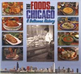 The Foods of Chicago: A Delicious History