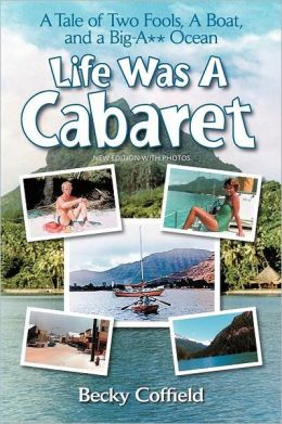 Life Was a Cabaret: A True Tale of Two Fools, a Boat, and a Big-A** Ocean
