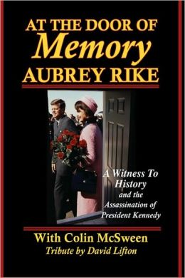 At the Door of Memory, Aubrey Rike: A Witness to History and the Assassination of President Kennedy