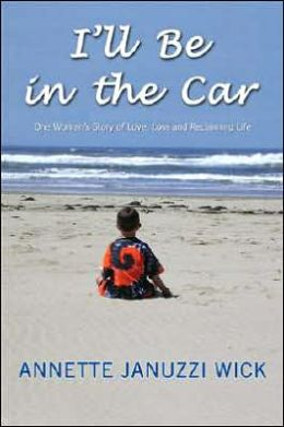I'll Be in the Car: One Woman's Story of Love, Loss and Reclaiming Life
