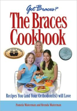 The Braces Cookbook: Recipes You and Your Orthodontist Will Love