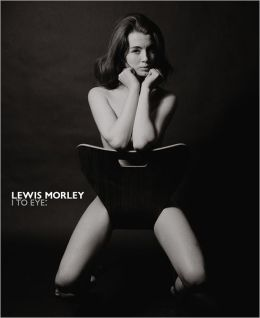 Lewis Morley: I to Eye: The Definitive Retrospective on One of the 20th Century's Outstanding Photographers