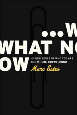 What Now: Making Sense of Who You Are and Where You're Going