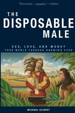 Disposable Male: Sex, Love, and Money--Your World through Darwin's Eyes