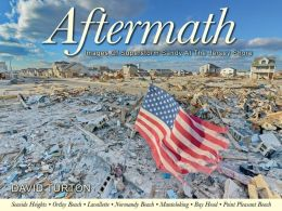 Aftermath: Images of Superstorm Sandy At The Jersey Shore, Volume 1: Ocean County