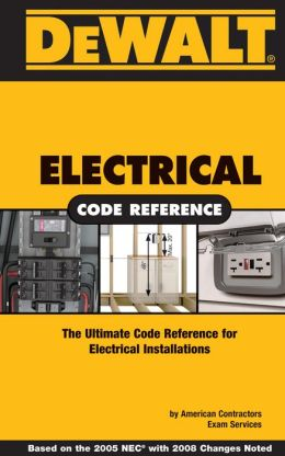 DEWALT Electrical Code Reference: Based on the 2008 National Electrical Code