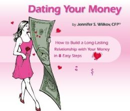 Dating Your Money: How to Build a Long-Lasting Relationship with Your Money in 8 Easy Steps