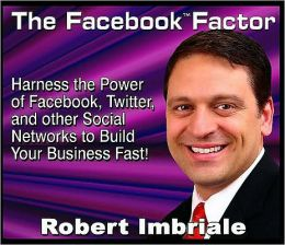 The Facebook Factor: How to harness the power of Facebook, Twitter, and other social networks to build your business Fast!