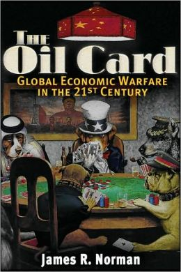 Oil Card: Global Economic Warfare in the 21st Century