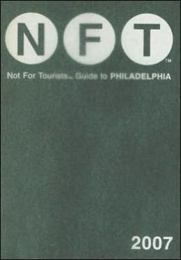 Not For Tourist Guide to Philadelphia 2007