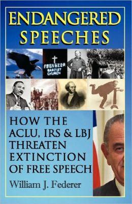 Endangered Speeches - How The Aclu, Irs & Lbj Threaten Extinction Of Free Speech