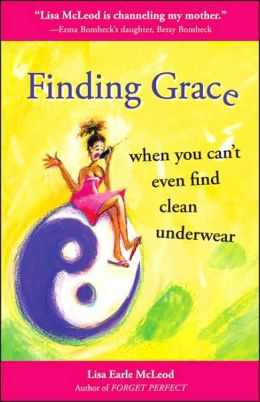 Finding Grace When You Can't Even Find Clean Underwear: 23 Questions to Help You Discover the Meaning of Life and Why Other People Are So Bloody Annoying