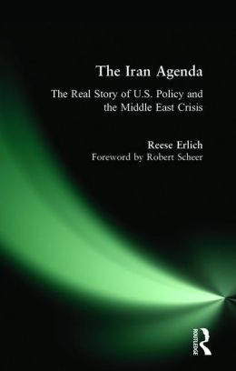 The Iran Agenda: The Real Story of U. S. Policy and the Middle East Crisis