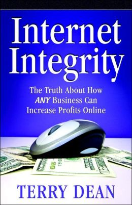 Internet Integrity: The Truth about how Any Business Can Increase Profits Online