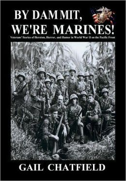 By Dammit, We're Marines!: Veterans' stories of Heroism, Horror, and Humor in World War II on the Pacific Front