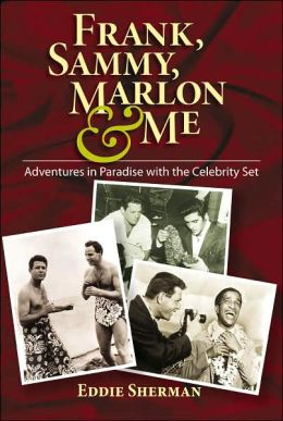 Frank, Sammy, Marlon and Me: Adventures in Paradise with the Celebrity Set