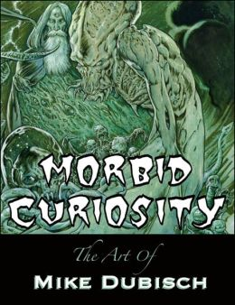 Morbid Curiosity: The Art Of Mike Dubisch
