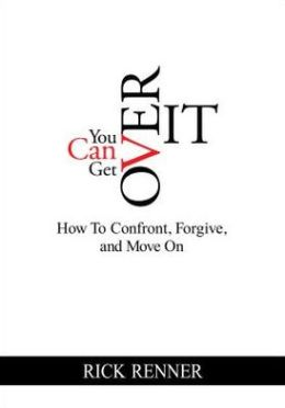 You Can Get Over It: How to Confront, Forgive, and Move On