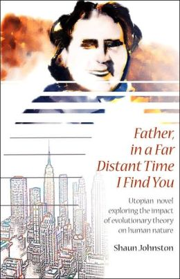 Father, in a Far Distant Time I Find You: Utopian novel exploring the impact of evolutionary theory on human Nature