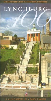 Lynchburg 100: An Illustrated Guide to Lynchburg Landmarks