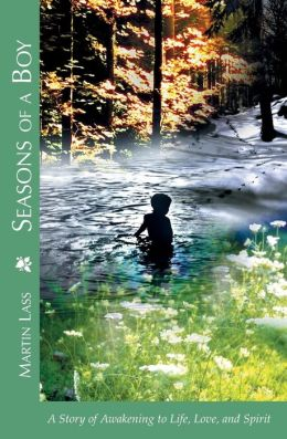 Seasons of a Boy: A Story of Awakening to Life, Love, and Spirit