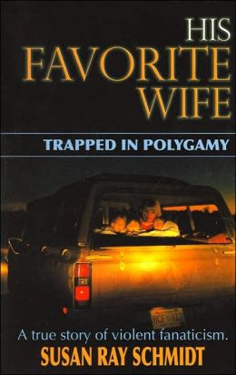 His Favorite Wife: Trapped in Polygamy: A True Story of Violent Fanaticism