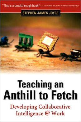 Teaching an Anthill to Fetch: Developing Collaborative Intelligence, Work