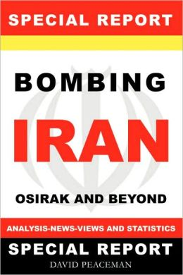 Bombing Iran -Osirak And Beyond -Analysis - News - Views And Statistics (Special Report)