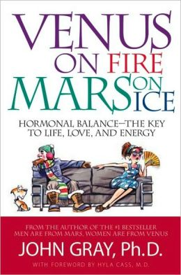 Venus on Fire, Mars on Ice: Hormonal Balance -The Key to Life, Love And Energy