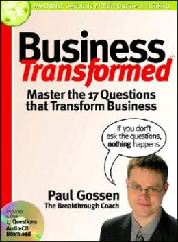 Business Transformed: Master the 17 Questions That Transform Business
