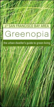 Greenopia: The Urban Dweller's Guide to Green Living, San Francisco Bay Area
