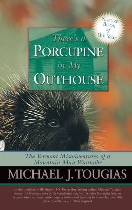 There's a Porcupine in My Outhouse: The Vermont Misadventures of a Mountain Man Wannabe
