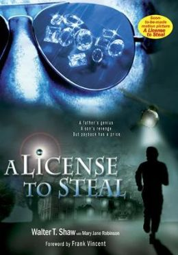 A License to Steal: A father's genius, A son's revenge, But payback has a price