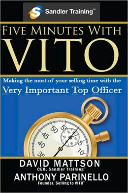 Five Minutes with VITO: Making the Most of Your Selling Time with the Very Important Top Officer