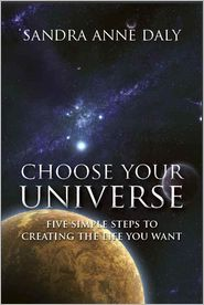 Choose Your Universe: Five Simple Steps to Creating the Life You Want
