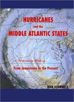 Hurricanes and the Middle Atlantic States: A Surprising History from Jamestown to the Present