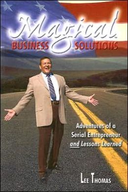 Magical Business Solutions: Adventures of a Serial Entrepreneur and Lessons Learned