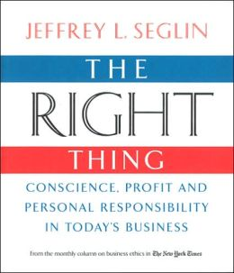 Right Thing: Conscience, Profit and Personal Responsibility in Today's Business