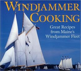 Windjammer Cooking: Great Recipes from Maine's Windjammer Fleet